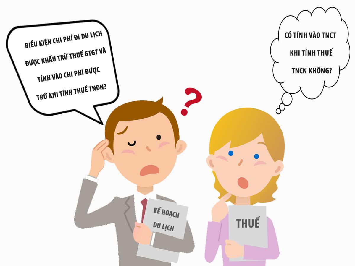 [Bạn hỏi – Gonna Pass trả lời ] Điều kiện chi phí đi du lịch được khấu trừ thuế GTGT và tính vào chi phí được trừ khi tính thuế TNDN? Có tính vào TNCT khi tính thuế TNCN không?
