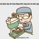 thue-phai-nop-cho-hoat-dong-nhap-khau-may-moc-tu-nuoc-ngoai