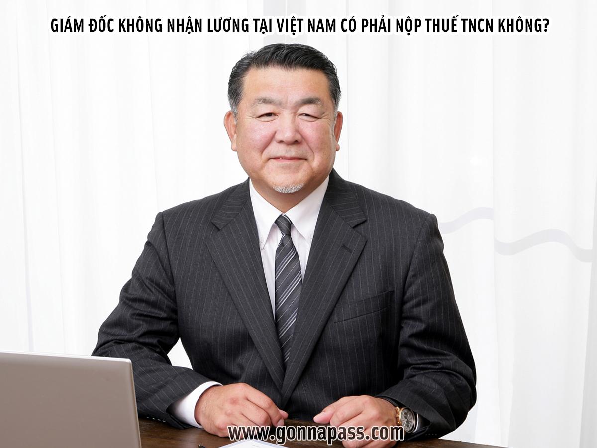 Giám đốc không nhận lương tại Việt Nam có phải nộp thuế TNCN không?