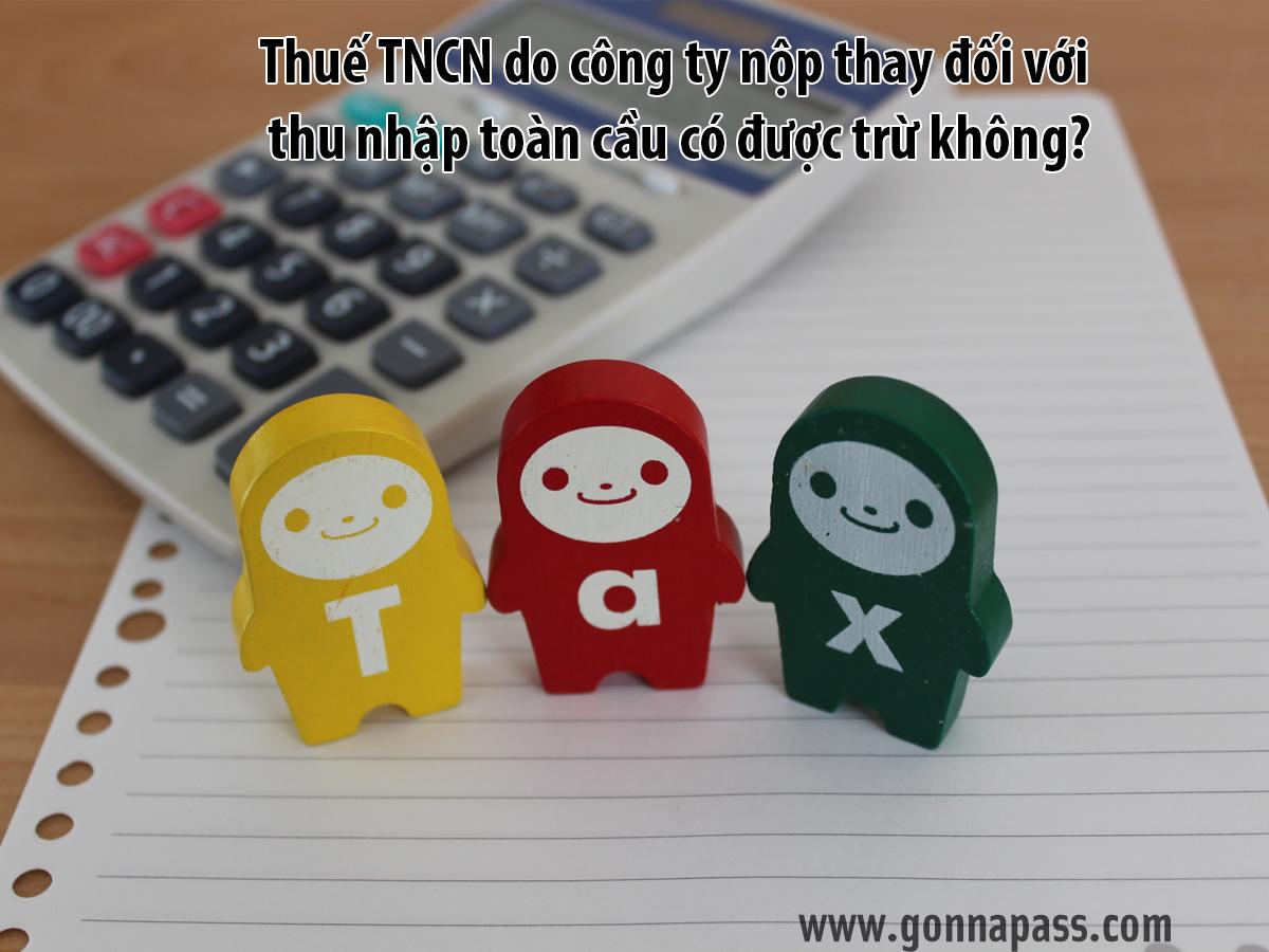 Thuế TNCN do công ty nộp thay đối với thu nhập toàn cầu có được trừ không?