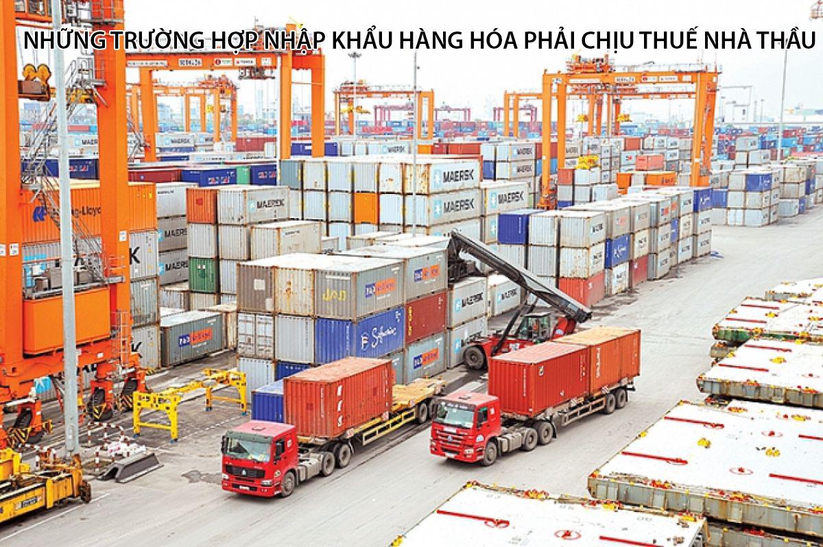 Những trường hợp nhập khẩu hàng hóa phải chịu thuế nhà thầu