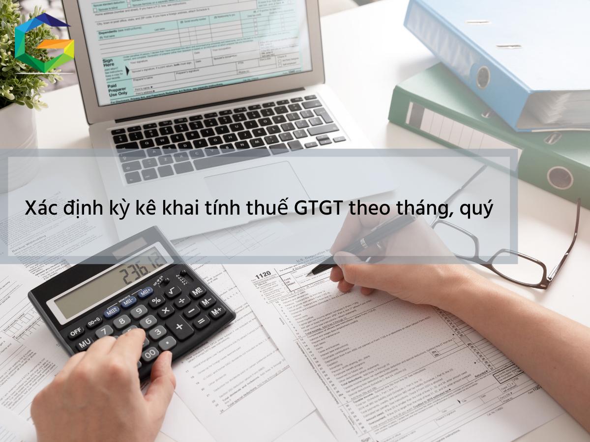 Xác định kỳ kê khai tính thuế GTGT theo tháng, quý