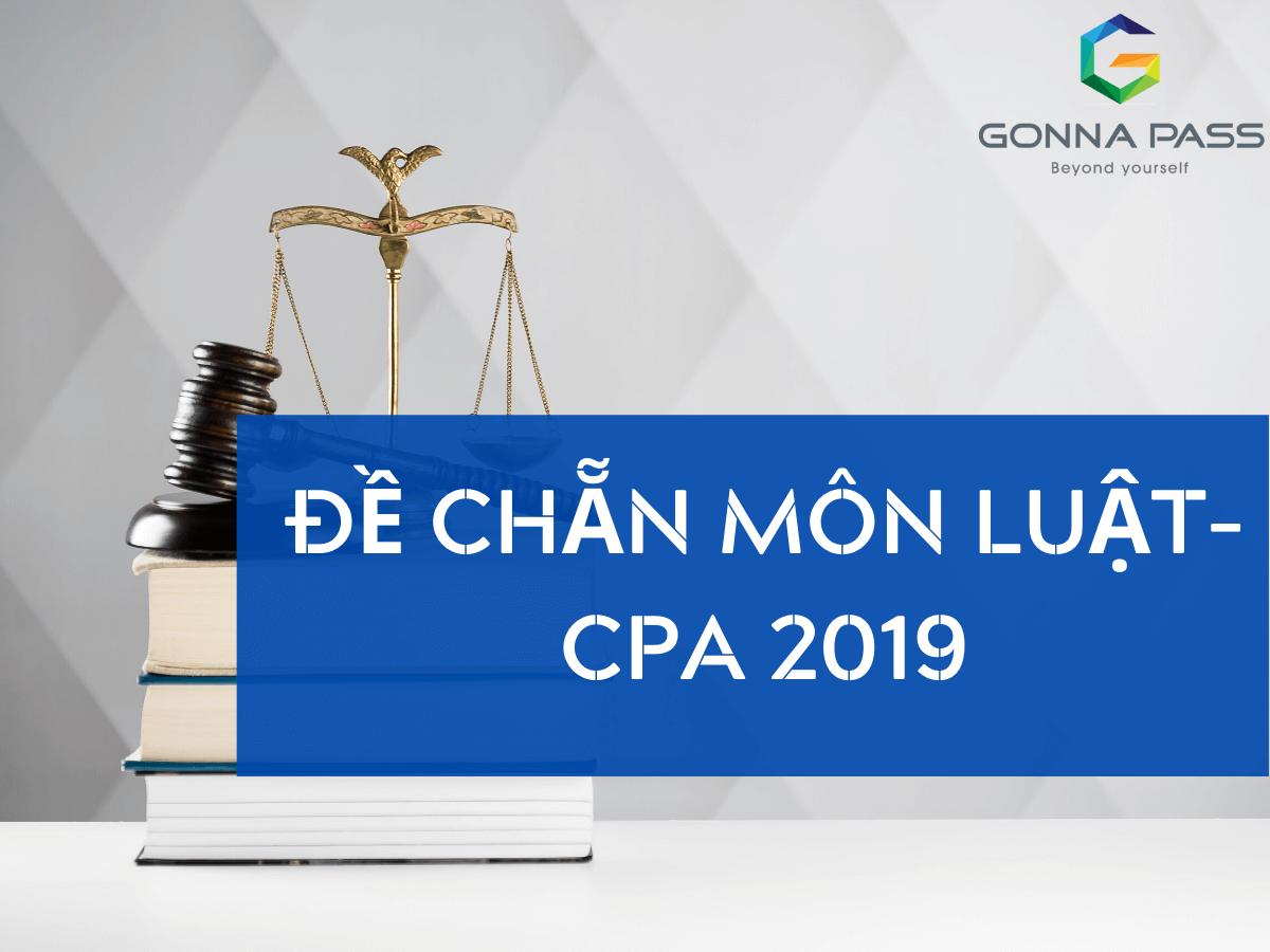 Đề chẵn môn Luật – CPA 2019