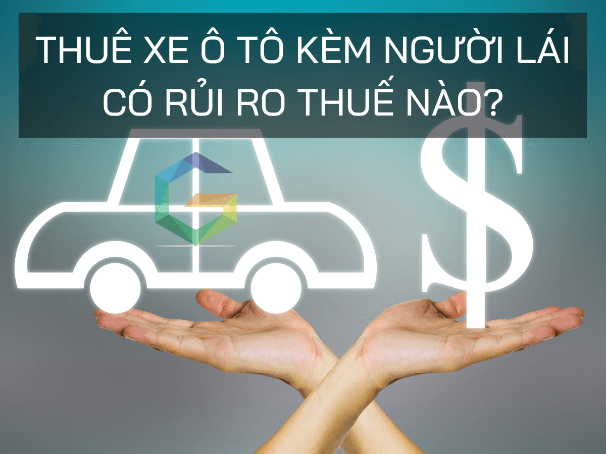 Thuê xe ô tô kèm người lái có rủi ro thuế nào?