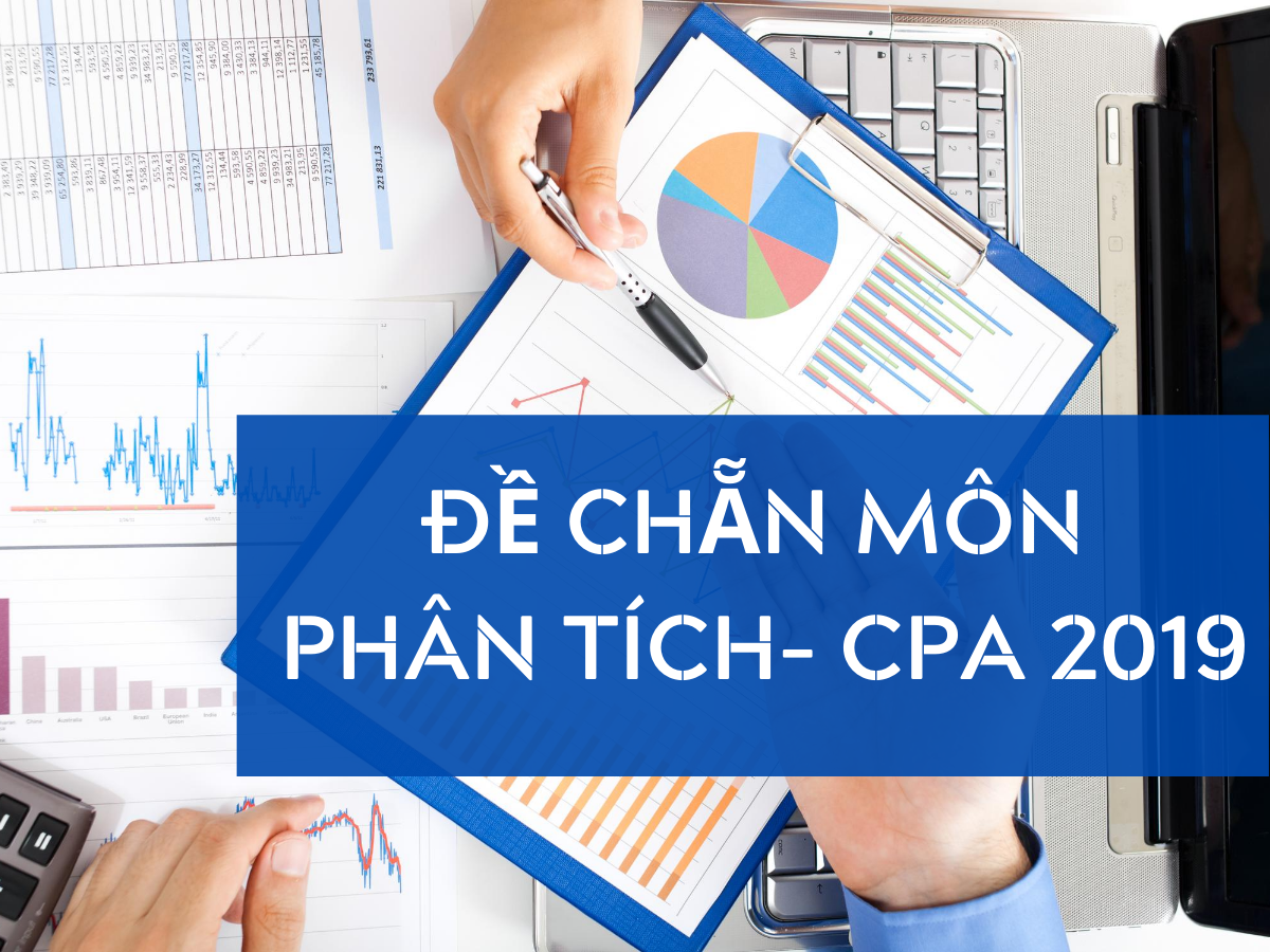 Đề chẵn môn Phân tích – CPA 2019