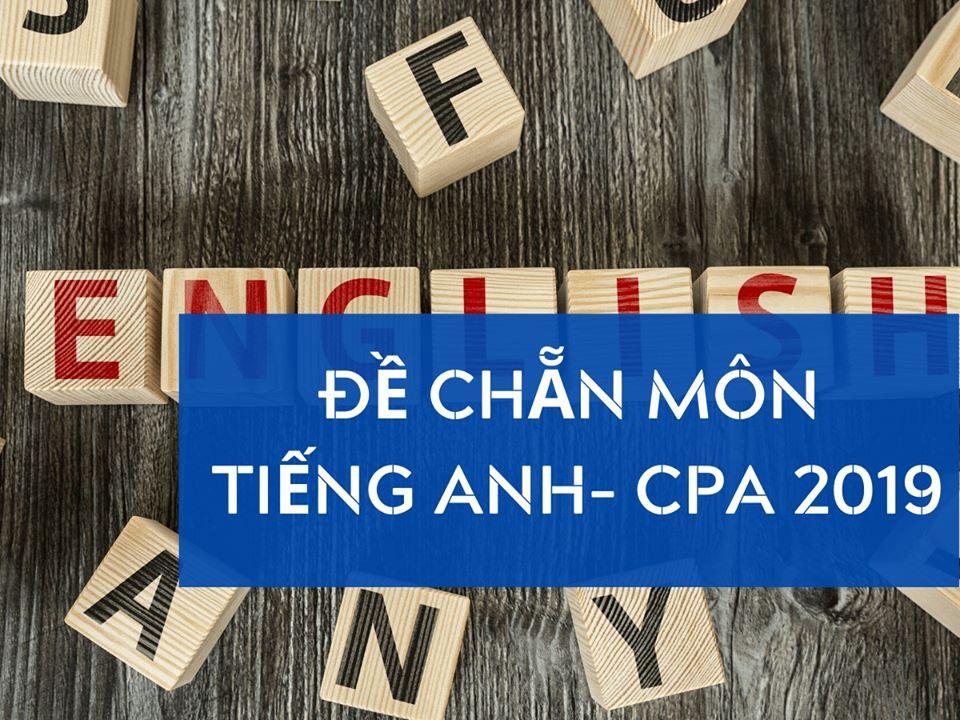 Đề chẵn môn Tiếng Anh – CPA 2019