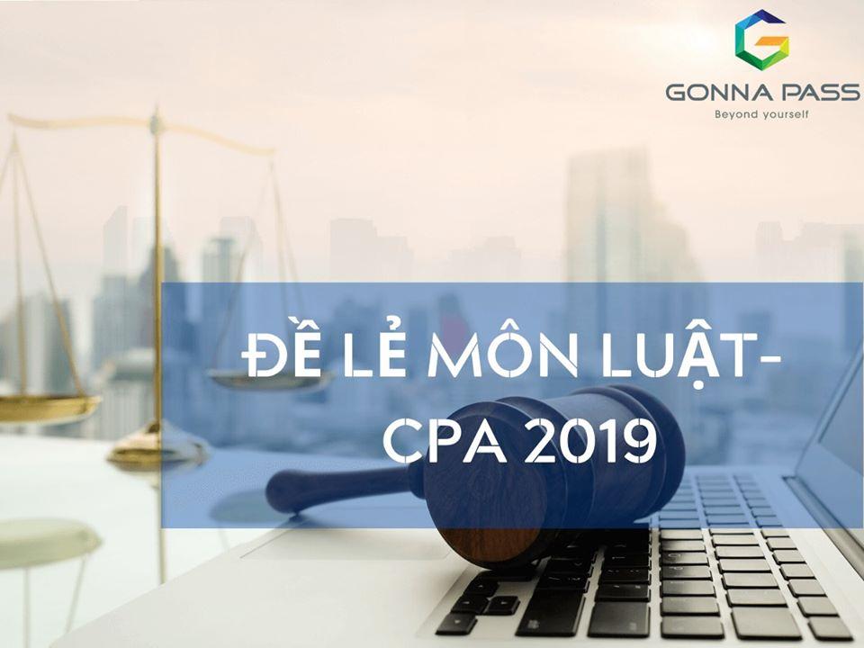 Đề Lẻ môn Luật – CPA 2019