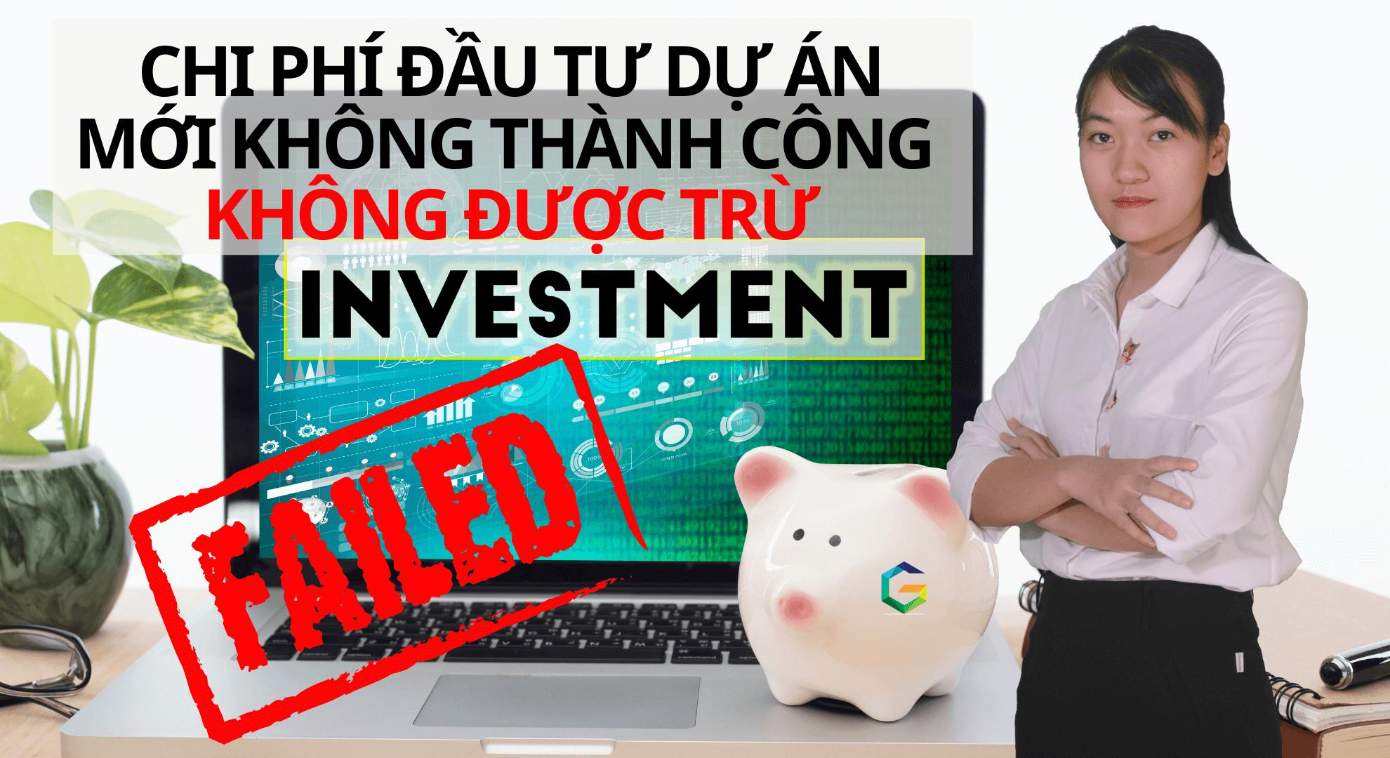 Chi phí đầu tư dự án mới không thành công không được trừ