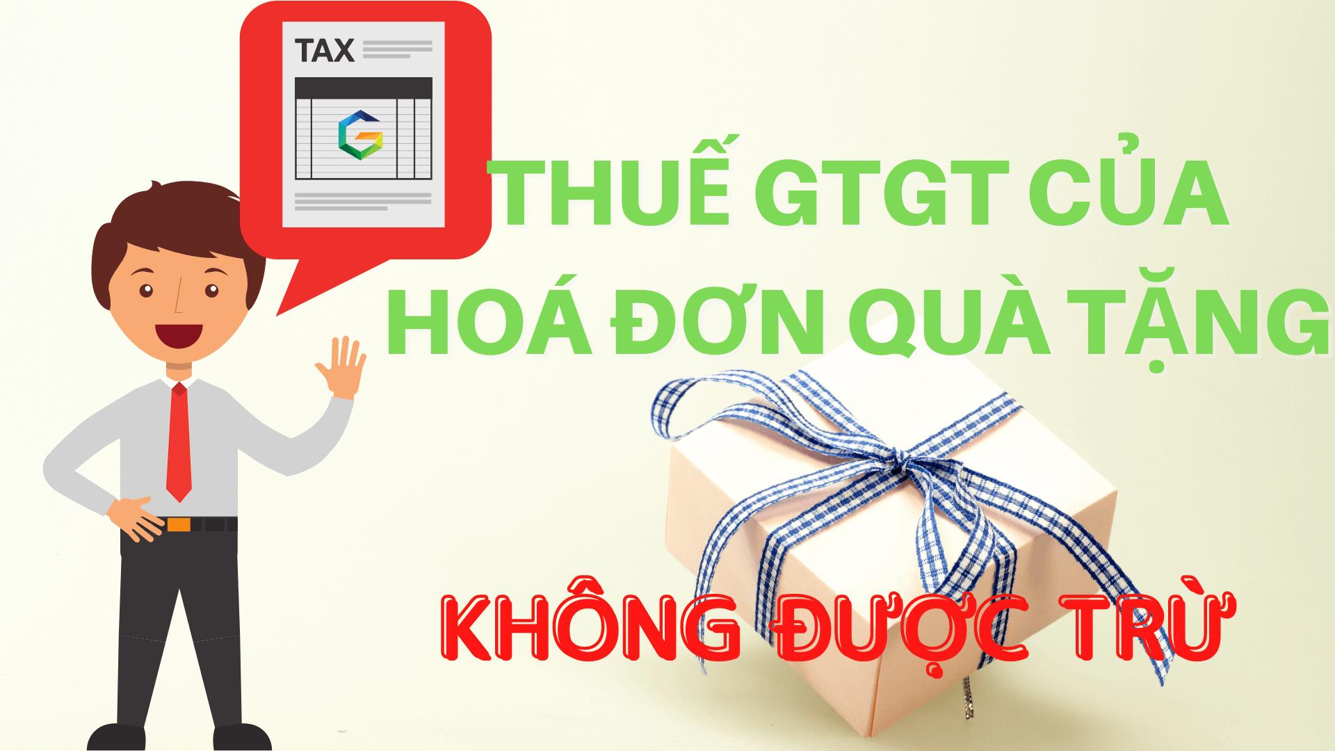 Thuế GTGT của hoá đơn quà tặng không được trừ