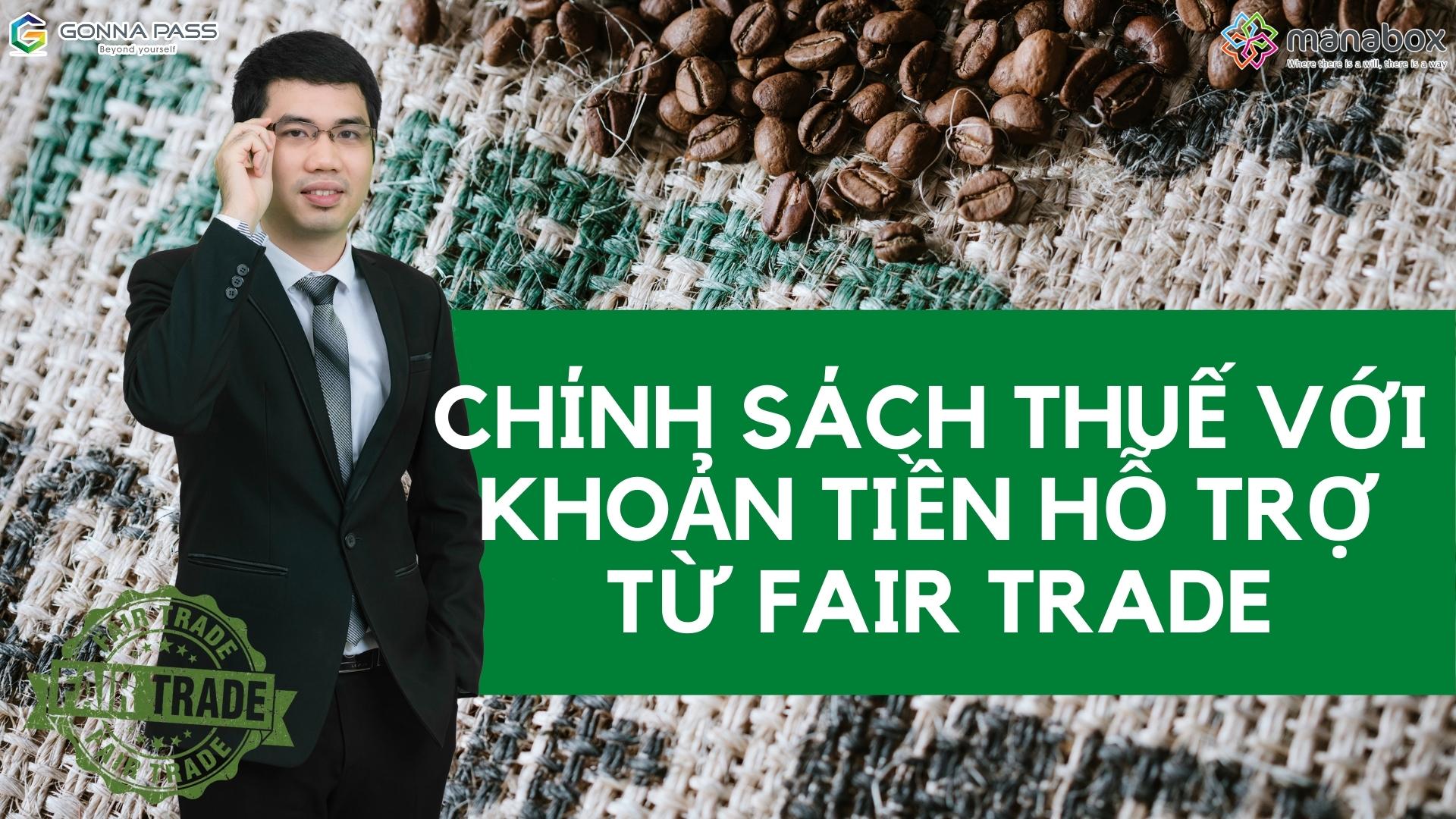 Chính sách thuế với khoản tiền hỗ trợ từ Fair Trade