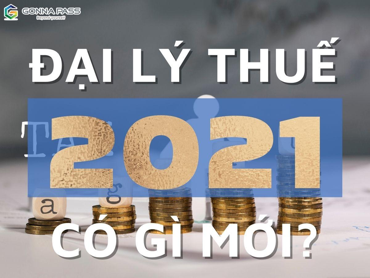 Đại lý Thuế năm 2021 – Những thông tin chính thức