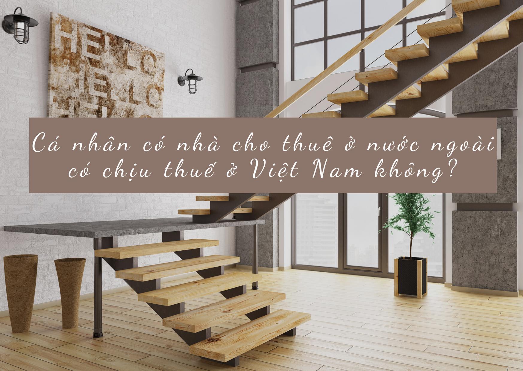 Cá nhân có nhà cho thuê ở nước ngoài có chịu thuế ở Việt Nam không?