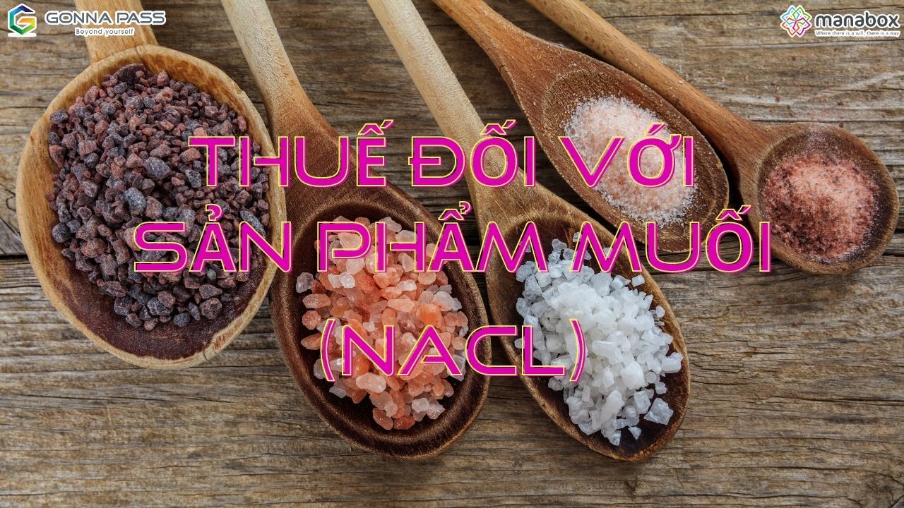 Thuế đối với sản phẩm muối (Nacl)