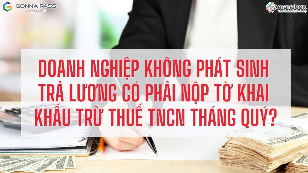 Doanh nghiệp không phát sinh trả lương có phải nộp tờ khai khấu trừ thuế TNCN tháng quý?