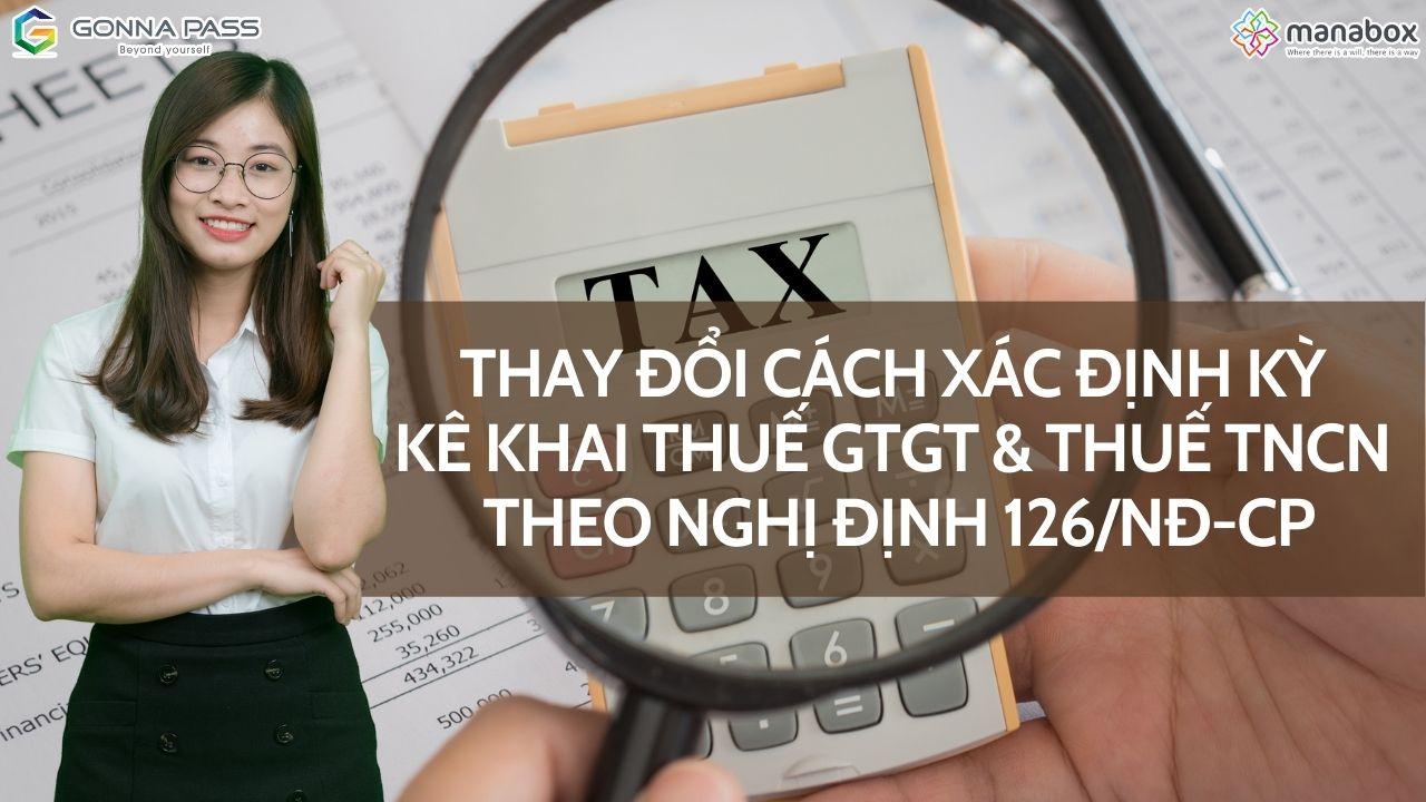 Thay đổi cách xác định kỳ kê khai thuế GTGT và thuế TNCN theo Nghị định 126/NĐ-CP